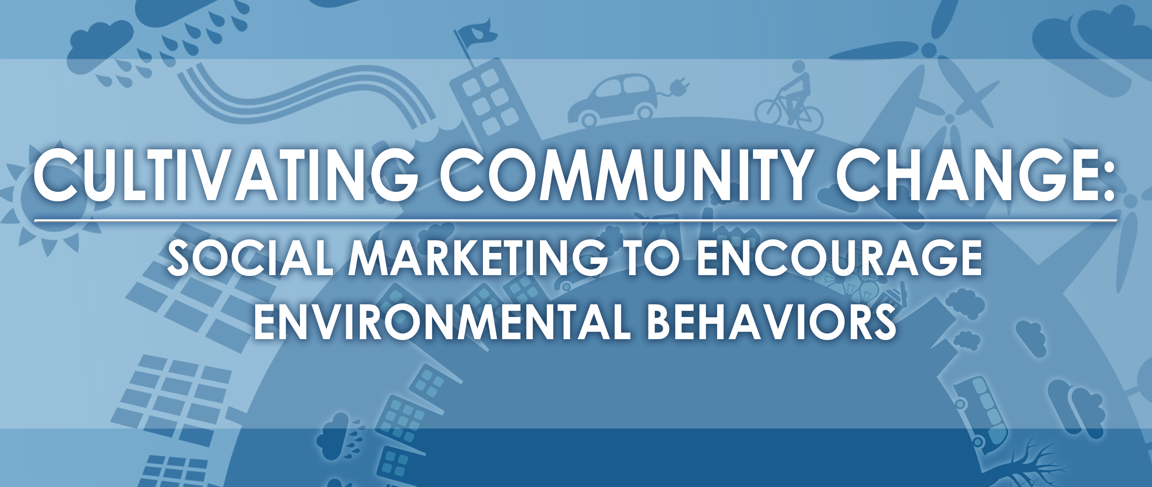Cultivating community change: Social marketing to encourage environmental behaviors